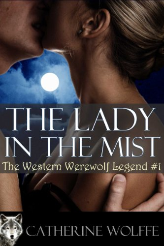 Book: The Lady in the Mist (The Western Werewolf Legend #1) by Catherine Wolffe