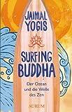 Surfing Buddha: Der Ozean und die Welle des Zen
