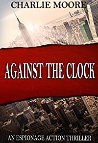 Against The Clock: An Espionage Action Thriller Novel by charlie Moore ebook deal