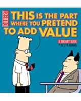 This Is the Part Where You Pretend to Add Value: A Dilbert Book