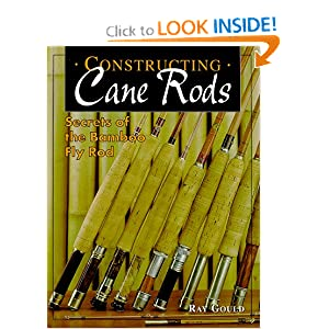 Constructing Cane Rods: Secrets of the Bamboo Fly Rod Ray Gould