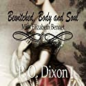 Bewitched, Body and Soul: Miss Elizabeth Bennet Audiobook by P O Dixon Narrated by Pearl Hewitt