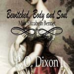 Bewitched, Body and Soul: Miss Elizabeth Bennet   P O Dixon