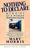 Mary Morris Nothing to Declare: Memoirs of a Woman Traveling Alone (Penguin Travel Library Series)
