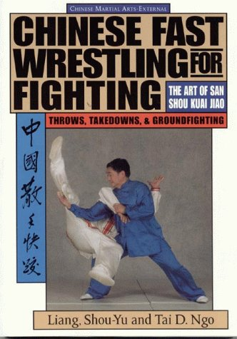 Chinese Fast Wrestling for Fighting: The Art of San Shou Kuai Jiao Throws, Takedowns, & Ground-Fighting