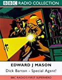Edward J. Mason Dick Barton: BBC Radio's First Super Hero: Special Agent (BBC Radio Collection)