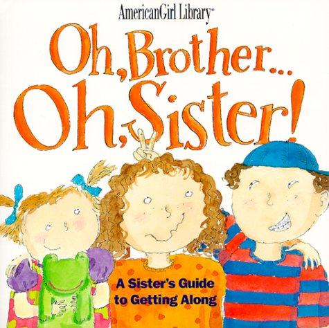 Oh, Brother ... Oh, Sister! A Sister's Guide to Getting Along (American Girl Library), BROOKS WHITNEY