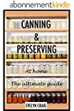 Canning and Preserving at home: The ultimate beginners guide (canning, canning books, canning and preserving, canning and preserving at home, canning and preserving for beginners) (English Edition)