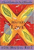 The Mastery of Love: A Practical Guide to the Art of Relationship: A Toltec Wisdom Book (1878424424) by Ruiz, don Miguel
