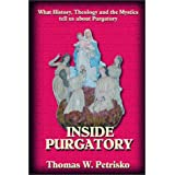 Inside Purgatory: What History, Theology and the Mystics Tell Us about Purgatoryby Thomas W. Petrisko