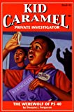 The Werewolf of PS 40 (Kid Caramel, Private Investigator, Book 2)