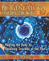 Biogenealogy Sourcebook: Healing the Body by Resolving Traumas of the Past