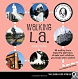 Search : Walking L. A.: 38 Walking Tours Exploring Stairways, Streets and Buildings You Never Knew Existed