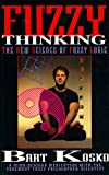 Fuzzy Thinking: The New Science of Fuzzy Logic (1562828398) by Bart Kosko