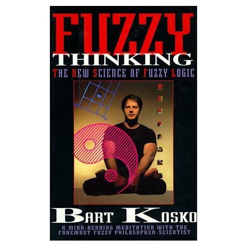 Fuzzy Thinking: The New Science of Fuzzy Logic, Kosko, Bart