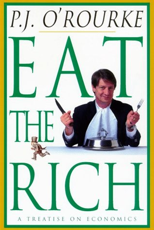 Eat the Rich, P. J. O'ROURKE