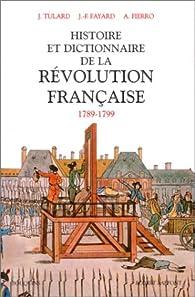 Histoire et dictionnaire de la R�volution fran�aise : 1789-1799 par Jean Tulard
