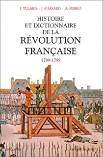 Histoire et dictionnaire de la Révolution française : 1789-1799 par Tulard