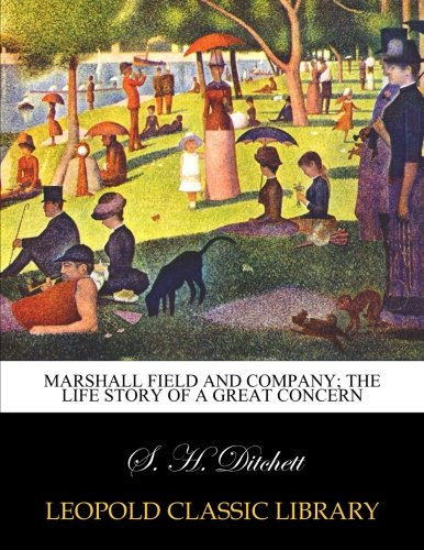 marshall-field-and-company-the-life-story-of-a-great-concern