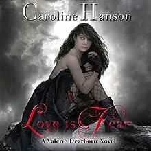 Love Is Fear: Valerie Dearborn, Book 2 (       UNABRIDGED) by Caroline Hanson Narrated by Emily Woo Zeller