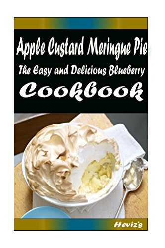 Apple Custard Meringue Pie: 101 Delicious, Nutritious, Low Budget, Mouth Watering Cookbook by Heviz's