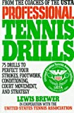 Brewer Professional Tennis Drills: 75 Drills to Perfect Your Strokes, Footwork, Conditioning, Court Movement, and Strategy