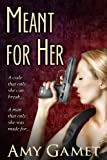 Meant for Her (Romantic Suspense) (The Love and Danger Series)