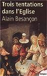 Trois tentations dans l'Eglise par Alain Besan�on