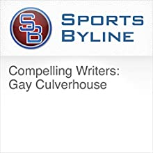Compelling Writers: Gay Culverhouse Radio/TV Program by Ron Barr Narrated by Ron Barr, Gay Culverhouse