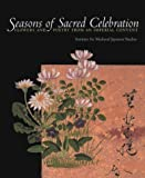 img - for Seasons of Sacred Celebration: Flowers and Poetry from an Imperial Convent by Kasanoin Jikun (1999-03-01) book / textbook / text book