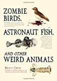 Becky Crew Zombie Birds, Astronaut Fish, and Other Weird Animals