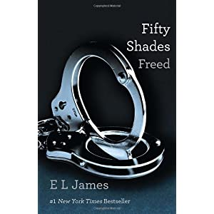 Fifty Shades Freed: Book Three of the Fifty Shades Trilogy [Paperback]
