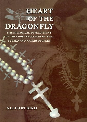 Image for Heart of the Dragonfly: Historical Development of the Cross Necklaces of the Pueblo and Navajo Peoples