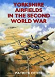 img - for Yorkshire Airfields in the Second World War by Otter, Patrick (1998) Paperback book / textbook / text book