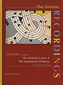 The Norton Recordings: Four CDs to accompany The Norton Scores & The Enjoyment of Music, Tenth Shorter Edition