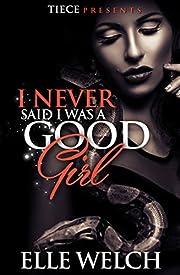 I Never Said I Was A Good Girl