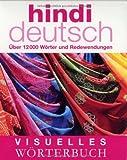 Visuelles Wörterbuch Hindi-Deutsch: Über 12.000 Wörter und Redewendungen