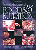 img - for The Concise Encyclopedia of Foods & Nutrition (Concise Encyclopedia of Foods and Nutrition) book / textbook / text book