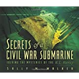 Secrets Of A Civil War Submarine: Solving The Mysteries Of The H. L. Hunley