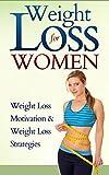 Weight Loss For Women: Weight Loss Motivation & Weight Loss Strategies (Weight Loss For Women, Weight Loss Motivation, Weight Loss Strategies)
