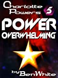 Charlotte Powers 5: Power Overwhelming