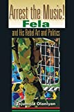img - for Arrest the Music!: Fela and His Rebel Art and Politics (African Expressive Cultures) by Olaniyan, Tejumola (2004) Paperback book / textbook / text book