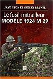 echange, troc Jean Huon, Gaëtan Brunel - Le fusil-mitrailleur modèle 1924 M 29