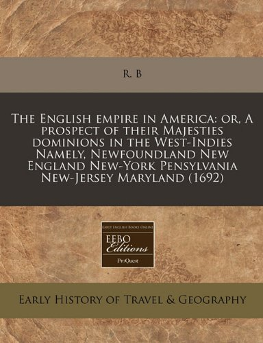 The English empire in America: or, A prospect of their Majesties dominions in the West-Indies Namely, Newfoundland New England New-York Pensylvania New-Jersey Maryland (1692)