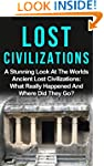 Lost Civilizations Of Our World: A St...