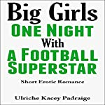 Big Girls One Night with a Football Superstar: Short Erotic Romance | Ulriche Kacey Padraige