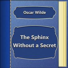 The Sphinx Without a Secret: Short Story (       UNABRIDGED) by Oscar Wilde Narrated by Anastasia Bertollo