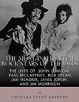 The Most Influential Rock Stars of the 1960s: The Lives of John Lennon, Paul McCartney, Bob Dylan, Jimi Hendrix, Janis Joplin, and Jim Morrison (English Edition)