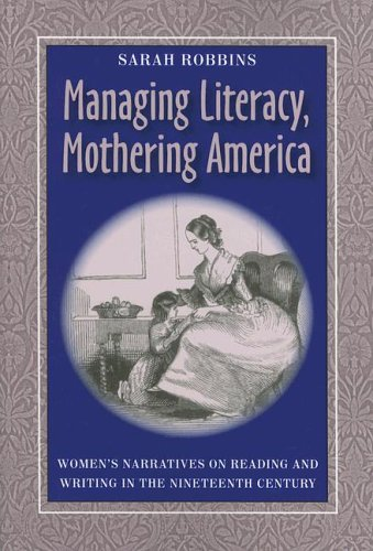 Managing Literacy, Mothering America: Women's Narratives on Reading and Writing in the Nineteenth Century (Pitt Comp Lit