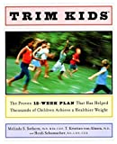 img - for Trim Kids(TM): The Proven 12-Week Plan That Has Helped Thousands of Children Achieve a Healthier Weight by Melinda S., PhD Sothern (2001-12-24) book / textbook / text book